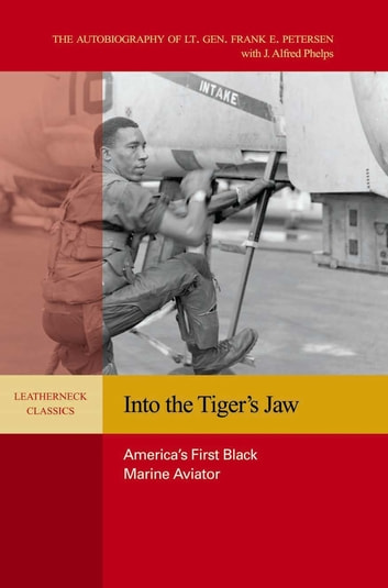 Into the Tiger's Jaw - America's First Black Marine Aviator ebook by Frank E. Peterson Jr.