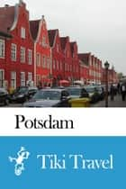 Potsdam (Germany) Travel Guide - Tiki Travel ebook by Tiki Travel