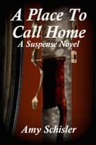 A Place to Call Home ebook by Amy Schisler