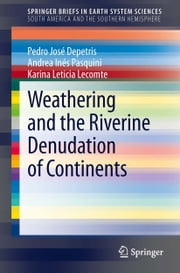 Weathering and the Riverine Denudation of Continents ebook by Pedro José Depetris,Andrea Inés Pasquini,Karina Leticia Lecomte