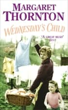 Wednesday's Child - A moving saga of family and the search for love ebook by Margaret Thornton