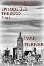 Zombies! Episode 2.2: The Good Fight ebook by Ivan Turner