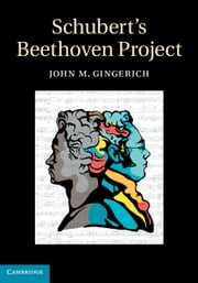 Schubert's Beethoven Project ebook by John M. Gingerich