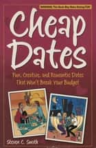 Cheap Dates - Fun, Creative, and Romantic Dates That Won't Break Your Budget ebook by Steven C. Smith