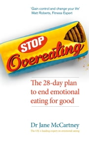 Stop Overeating - The 28-day plan to end emotional eating ebook by Dr. Jane McCartney