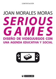 Serious games. Diseño de videojuegos con una agenda educativa y social ebook by Kobo.Web.Store.Products.Fields.ContributorFieldViewModel