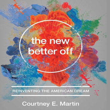The New Better Off - Reinventing the American Dream audiobook by Courtney E. Martin