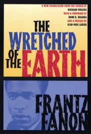 The Wretched of the Earth ebook by Frantz Fanon,Richard Philcox,Homi K. Bhabha,Jean-Paul Sartre