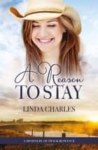 A Reason To Stay (A Mindalby Outback Romance, #7) ebook by Linda Charles