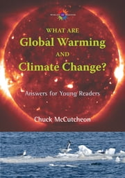 What are Global Warming and Climate Change? - Answers for Young Readers ebook by Chuck McCutcheon