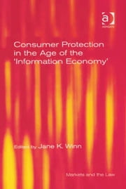 Consumer Protection in the Age of the 'Information Economy' ebook by Jane K. Winn