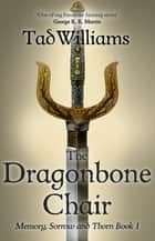 The Dragonbone Chair - Memory, Sorrow & Thorn Book 1 ebook by Tad Williams
