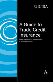 A Guide to Trade Credit Insurance ebook by The International Credit Insurance & Surety Associ
