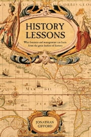 History Lessons - What business and managers can learn from the movers and shakers of history ebook by Jonathan Gifford