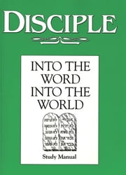Disciple II Into the Word Into the World: Study Manual - Into the Word Into the World ebook by Duane A. Ewers