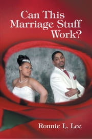 Can This Marriage Stuff Work? ebook by Ronnie L. Lee