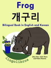 Bilingual Book in English and Korean: Frog - 개구리 - Learn Korean Series ebook by LingoLibros