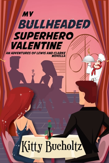 My Bullheaded Superhero Valentine - An Adventures of Lewis and Clarke Novella ebook by Kitty Bucholtz
