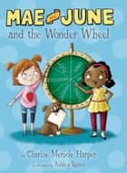 Mae and June and the Wonder Wheel ebook by Charise Mericle Harper, Ashley Spires
