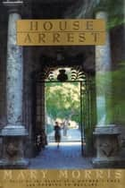 House Arrest ebook by Mary Morris