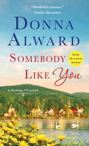 Somebody Like You - A Darling, VT Novel ebook by Donna Alward