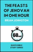 The Feasts of Jehovah in One Hour ebook by Brian Johnston
