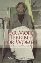 Far More Terrible for Women - Personal Accounts of Women in Slavery ebook by Patrick Minges