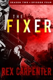 The Fixer, Season 2, Episode 4 - A JC Bannister Serial Thriller ebook by Rex Carpenter
