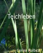 Teichleben ebook by Corina Halbich