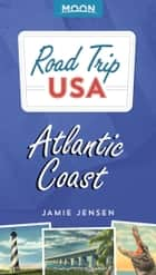 Road Trip USA: Atlantic Coast ebook by Jamie Jensen