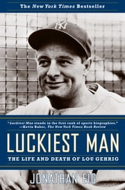 Luckiest Man - The Life and Death of Lou Gehrig ebook by Jonathan Eig