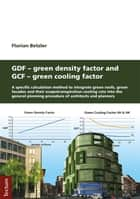 GDF - Green Density Factor and GCF - Green Cooling Factor ebook by Florian Betzler