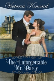 The Unforgettable Mr. Darcy: A Pride and Prejudice Variation ebook by Victoria Kincaid