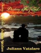 Destiny Fulfilled: Nikki & Kenny Book 9 The Finale ebook by Juliann Vatalaro
