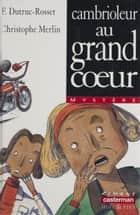 Cambrioleur au grand cœur ebook by Florence Dutruc-Rosset, Christophe Merlin