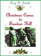 Christmas Comes to Freedom Hill ebook by Troy D. Smith