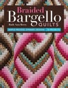 Braided Bargello Quilts - Simple Process, Dynamic Designs * 16 Projects ebook by Ruth Ann Berry