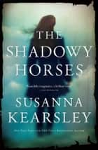 The Shadowy Horses ebook by Susanna Kearsley