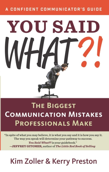You Said What? [A Confident Communicator's Guide] - The Biggest Communication Mistakes Professionals Make ebook by Kim Zoller,Kerry Preston