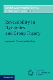 Reversibility in Dynamics and Group Theory ebook by Anthony G. O'Farrell,Ian Short