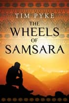The Wheels of Samsara ebook by Tim Pyke