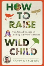 How to Raise a Wild Child, The Art and Science of Falling in Love with Nature
