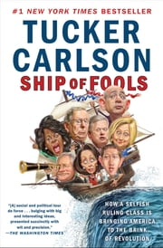 Ship of Fools - How a Selfish Ruling Class Is Bringing America to the Brink of Revolution e-kirjat by Tucker Carlson