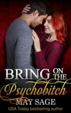 Bring on the Psychobitch ebook by May Sage