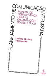 PLANEJAMENTO DE COMUNICACAO INTEGRADA - Manual de sobrevivencia para as organizacoes do seculo XXI ebook by Luciene Ricciotti Vasconcelos
