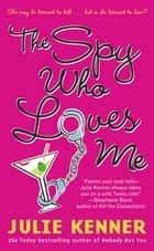 The Spy Who Loves Me ebook by Julie Kenner