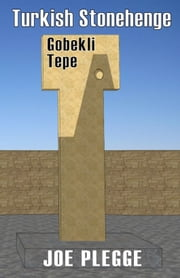 Turkish Stonehenge: Gobekli Tepe ebook by Joe Plegge