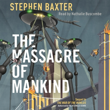The Massacre of Mankind - Authorised Sequel to The War of the Worlds audiobook by Stephen Baxter