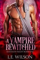 A Vampire Bewitched ebook by L.E. Wilson