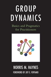 Group Dynamics - Basics and Pragmatics for Practitioners ebook by Norris M. Haynes